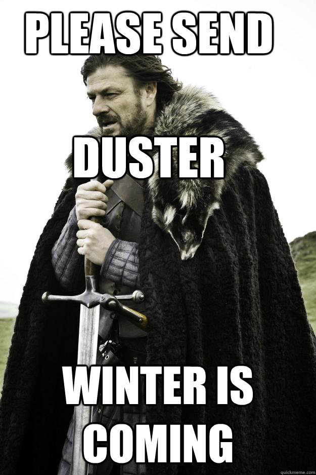 Please send   duster winter is coming - Please send   duster winter is coming  Winter is coming