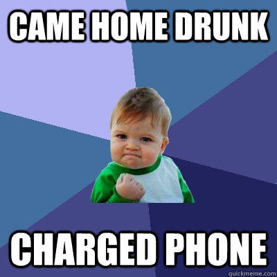 Came home drunk Charged phone  Success Kid