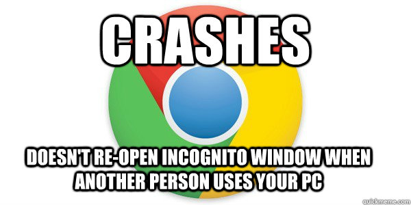 Crashes Doesn't re-open incognito window when another person uses your pc