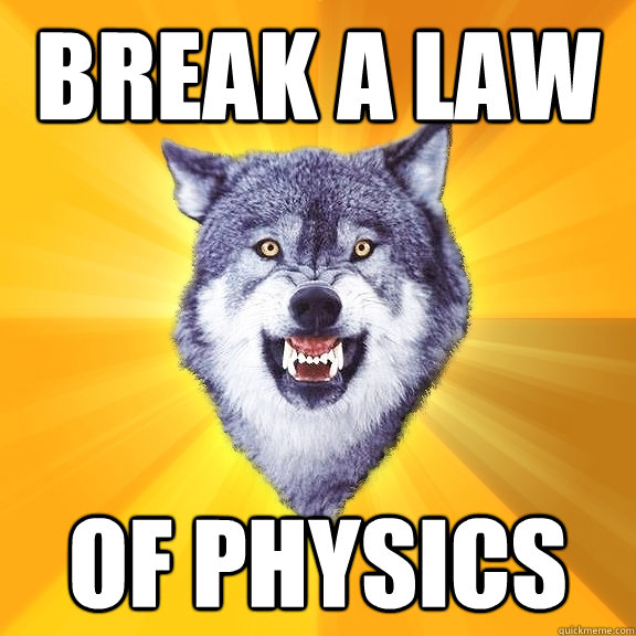 break a law of physics - break a law of physics  Courage Wolf
