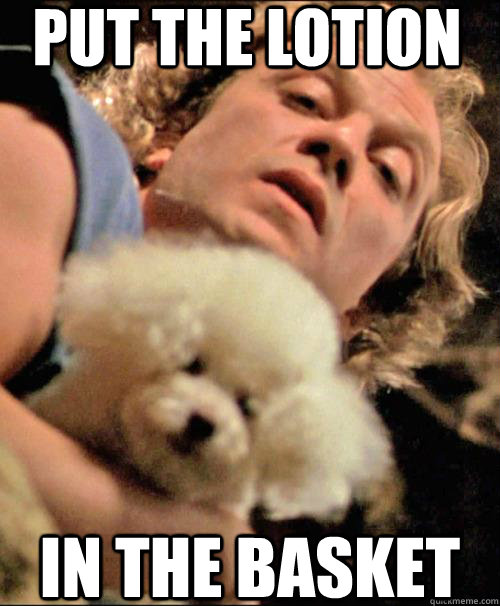 5c23f9ca250734ec5e1c0a882793f5f36b6227681dbe9ed77276b63f28281813 put the lotion in the basket the silence of the lambs quickmeme