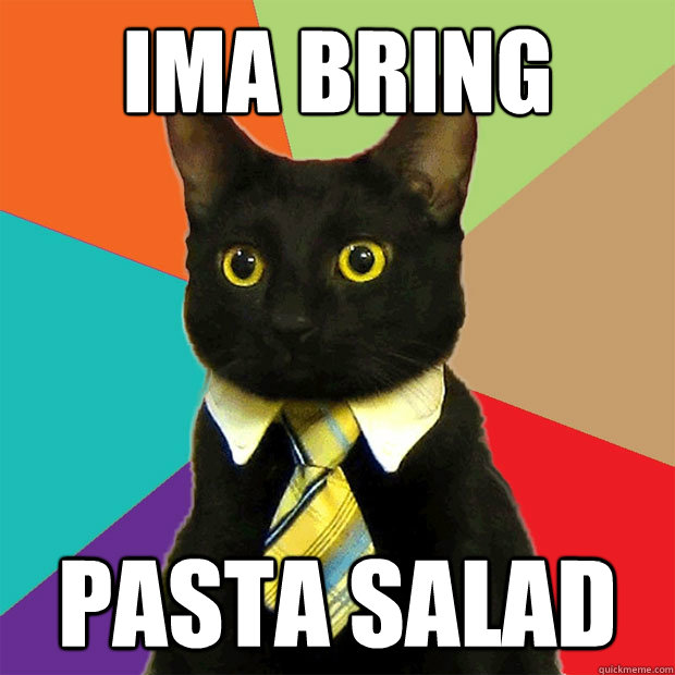 Ima Bring Pasta Salad Business Cat Quickmeme