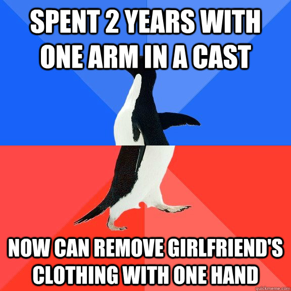 Spent 2 years with one arm in a cast Now can remove girlfriend's clothing with one hand - Spent 2 years with one arm in a cast Now can remove girlfriend's clothing with one hand  Socially Awkward Awesome Penguin