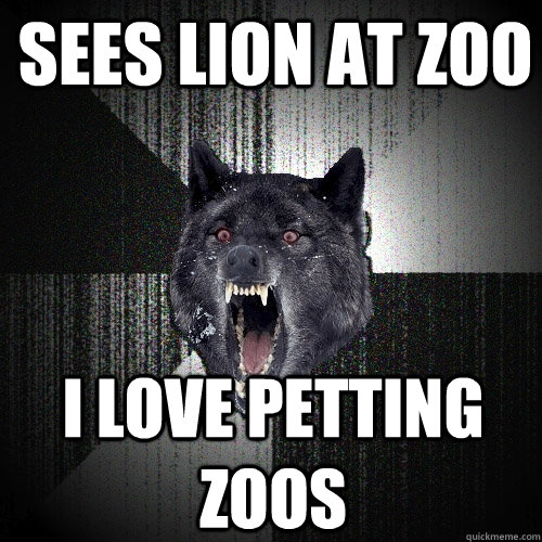 Sees lion at Zoo I love petting zoos - Sees lion at Zoo I love petting zoos  Insanity Wolf