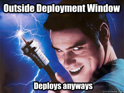 Outside Deployment Window  Deploys anyways  Cable Guy