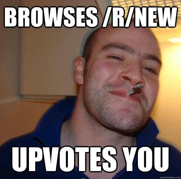 Browses /r/New Upvotes you - Browses /r/New Upvotes you  Misc