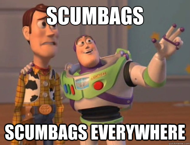 Scumbags Scumbags everywhere - Scumbags Scumbags everywhere  Buzz Lightyear