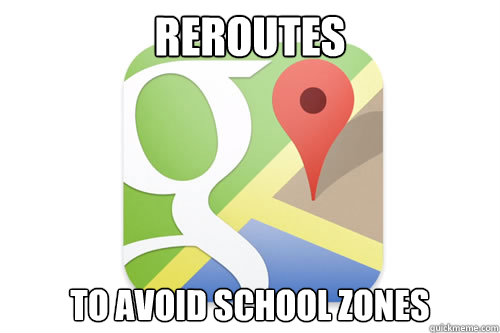 Reroutes To avoid school zones - Reroutes To avoid school zones  GG Google Maps App