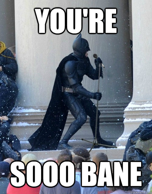 you're sooo bane