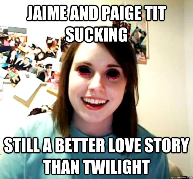 Jaime and paige tit sucking still a better love story than twilight