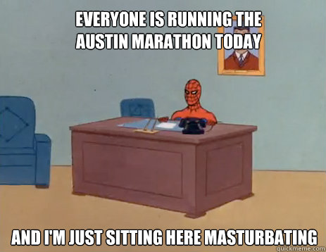 Everyone Is Running The Austin Marathon Today And i'm just sitting here masturbating - Everyone Is Running The Austin Marathon Today And i'm just sitting here masturbating  masturbating spiderman