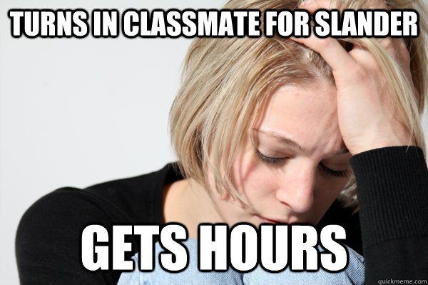 Turns in classmate for slander gets hours - Turns in classmate for slander gets hours  Misunderstood Girlfriend