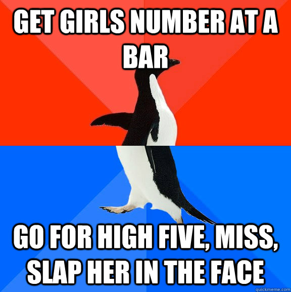 Get girls number at a bar go for high five, miss, slap her in the face - Get girls number at a bar go for high five, miss, slap her in the face  Socially Awesome Awkward Penguin