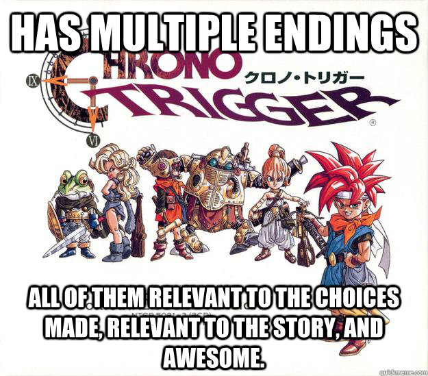 Has multiple endings all of them relevant to the choices made, relevant to the story, and awesome. - Has multiple endings all of them relevant to the choices made, relevant to the story, and awesome.  Good Guy Chrono Trigger