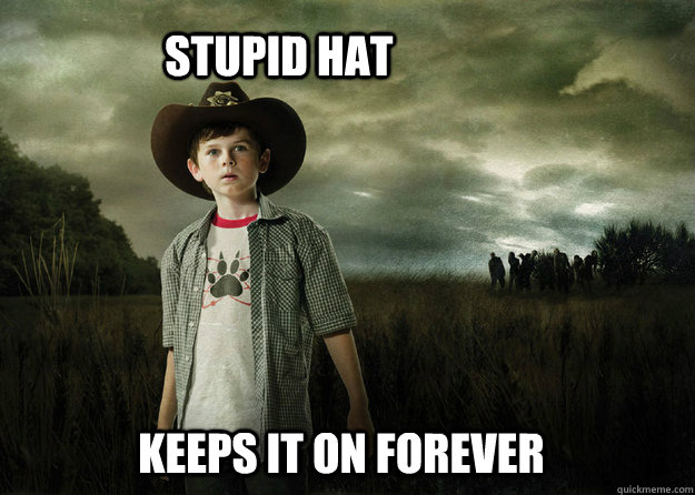 Stupid HAt Keeps it on forever  - Stupid HAt Keeps it on forever   Carl Grimes Walking Dead