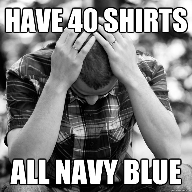 Have 40 shirts all navy blue