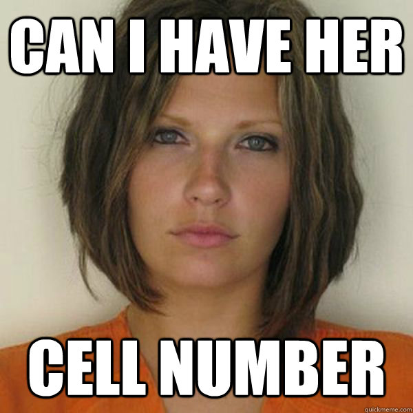 Can I have her Cell Number  Attractive Convict