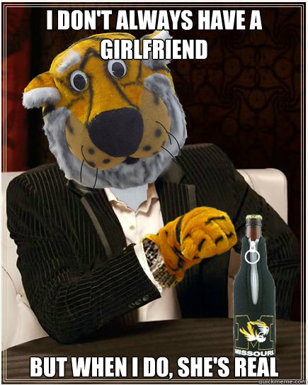 I Don't Always Have a Girlfriend But When I Do, She's Real - I Don't Always Have a Girlfriend But When I Do, She's Real  Misc