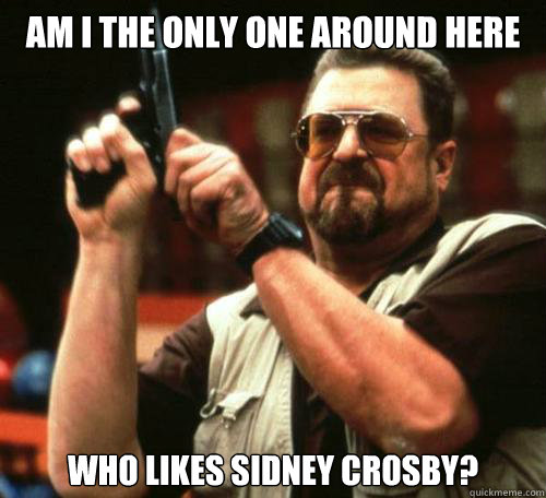 Am I the only one around here Who likes sidney crosby?