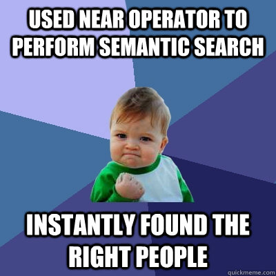 Used near operator to perform semantic search instantly found the right people  - Used near operator to perform semantic search instantly found the right people   Success Kid