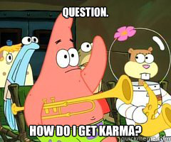 Question. How do I get karma? - Question. How do I get karma?  Band Patrick