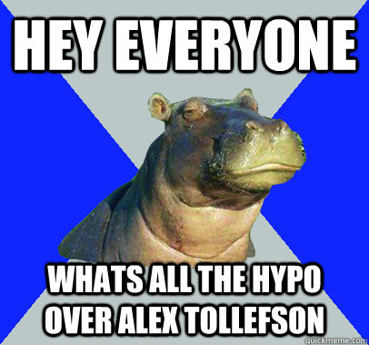 Hey everyone whats all the hypo over alex tollefson   Skeptical Hippo