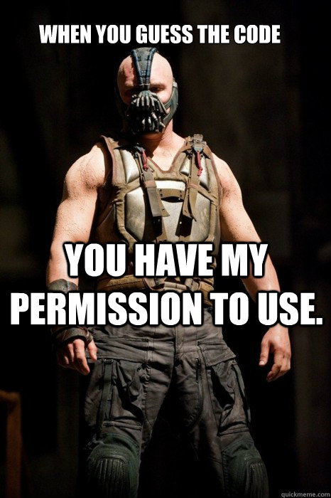 When you guess the code You have my permission to use.  Permission Bane