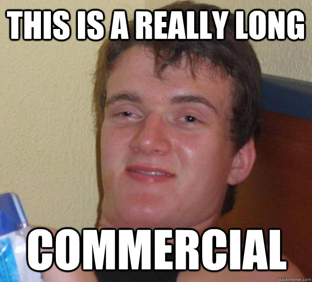 This is a really long commercial - This is a really long commercial  10 Guy