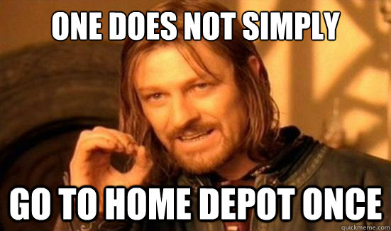 One Does Not Simply Go to home depot once - One Does Not Simply Go to home depot once  Boromir