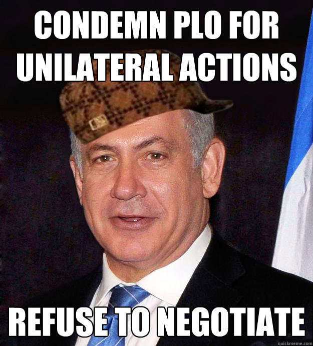 Condemn PLO for unilateral actions Refuse to negotiate