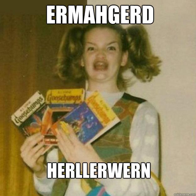 ERMAHGERD HERLLERWERN