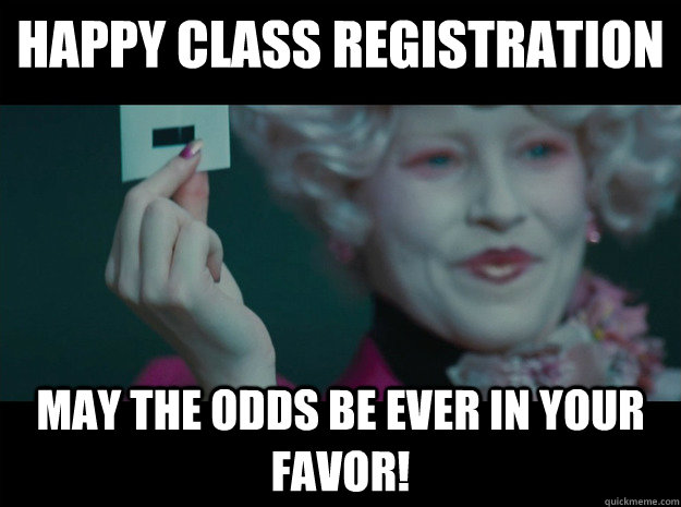 Happy Class Registration  May the odds be ever in your favor!