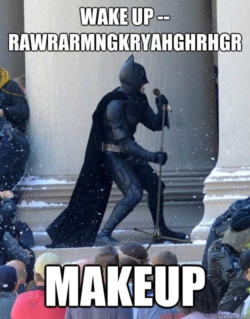 Wake up -- RAWRARMNGKRYAHGHRHGR Makeup