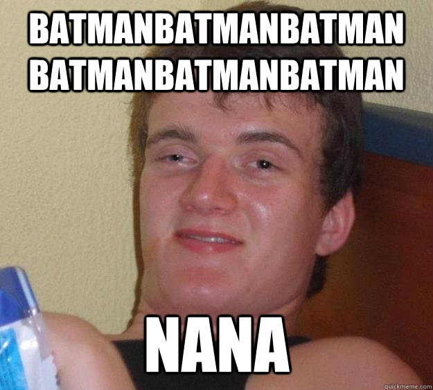 5c919db7ff8051fa9298cbef6f3b840f4692475d36bc1c6bbf9f988bd164d3b0 batmanbatmanbatman batmanbatmanbatman nana 10 guy quickmeme,Nana Meme