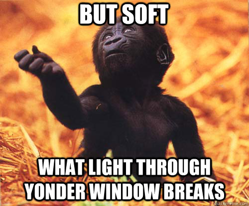 But soft what light through yonder window breaks - But soft what light through yonder window breaks  Misc