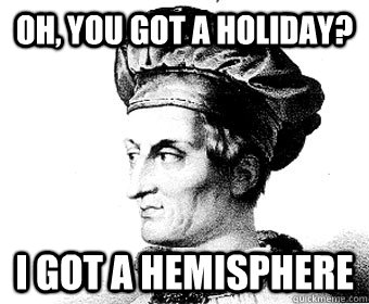 Oh, you got a holiday? I got a hemisphere