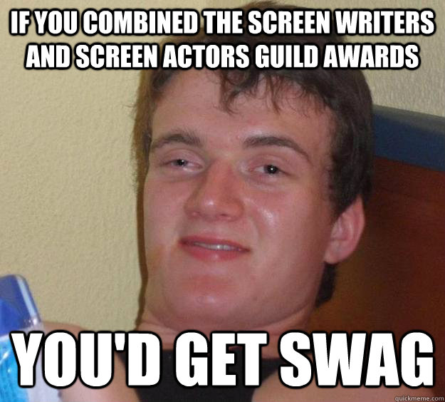 If You Combined The Screen Writers And Screen Actors Guild Awards