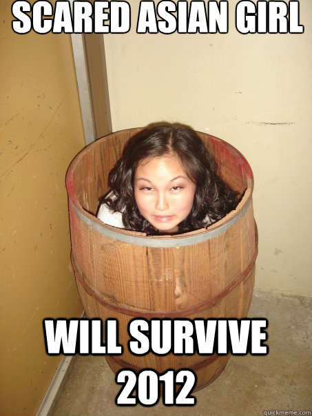 Scared Asian Girl will survive 2012