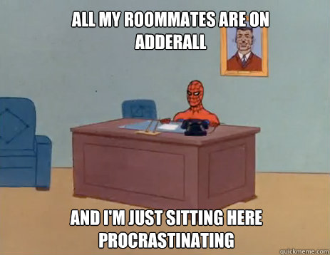 All my roommates are on Adderall And i'm just sitting here procrastinating - All my roommates are on Adderall And i'm just sitting here procrastinating  masturbating spiderman