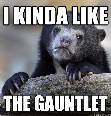 I kinda like the gauntlet - I kinda like the gauntlet  Confession Bear