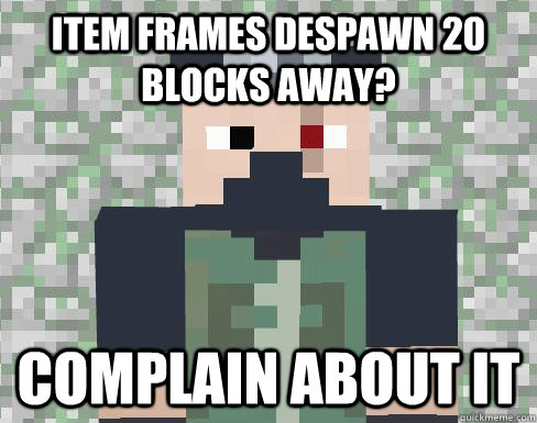 Item frames despawn 20 blocks away? complain about it