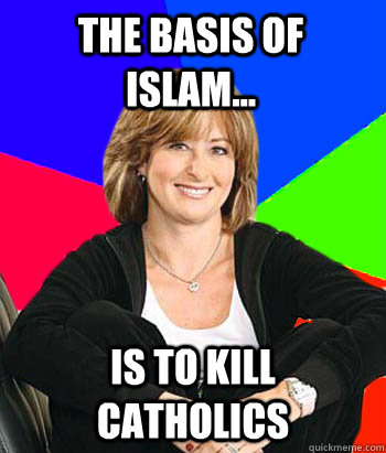 The basis of Islam... Is to kill catholics  - The basis of Islam... Is to kill catholics   Sheltering Suburban Mom