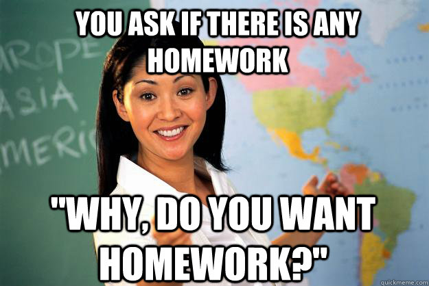 You ask if there is any homework