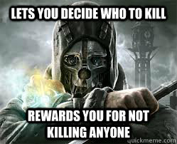 Lets you decide who to kill Rewards you for not killing anyone