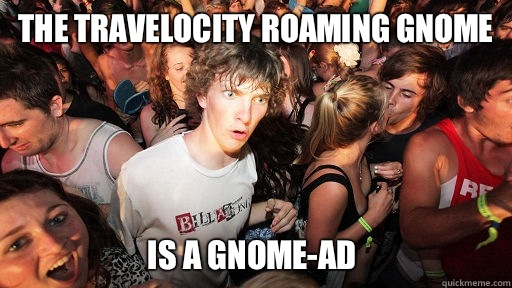 The Travelocity roaming gnome  Is a gnome-ad - The Travelocity roaming gnome  Is a gnome-ad  Sudden Clarity Clarence