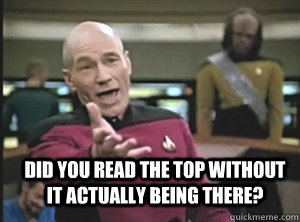 did you read the top without it actually being there? -  did you read the top without it actually being there?  Annoyed Picard