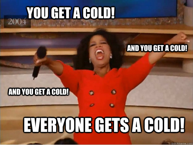 You get a cold! everyone gets a cold! and you get a cold! and you get a cold! - You get a cold! everyone gets a cold! and you get a cold! and you get a cold!  oprah you get a car