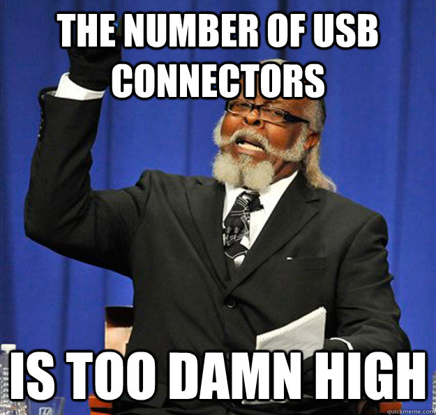 The number of USB connectors Is too damn high - The number of USB connectors Is too damn high  Jimmy McMillan
