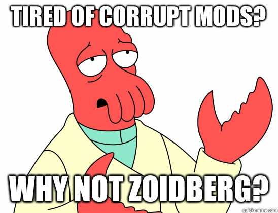 Tired of corrupt mods? why not Zoidberg?  Why Not Zoidberg
