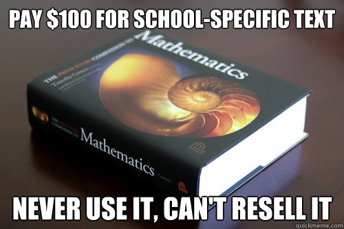 Pay $100 for school-specific text Never use it, can't resell it